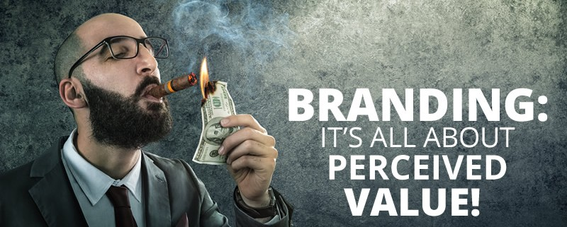 Branding: It's All About Perceived Value