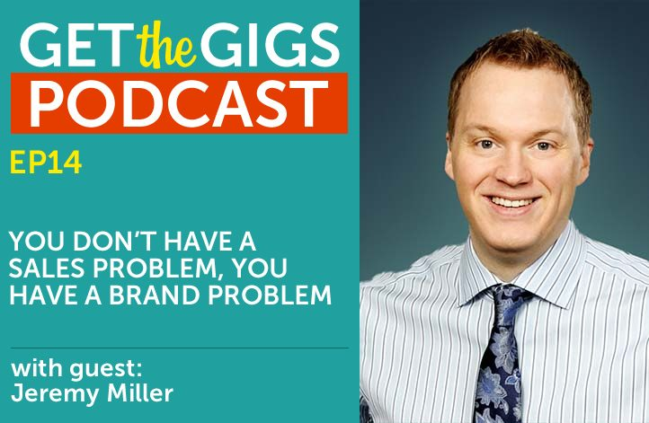 You Don't Have a Sales Problem, You Have a Branding Problem with Jeremy Miller