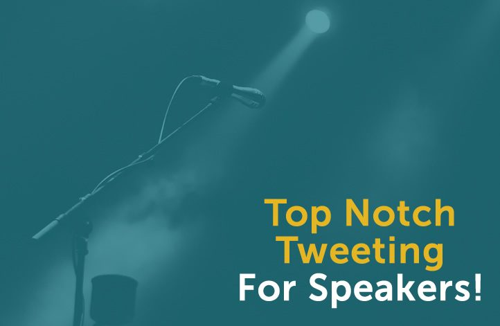 Top Notch Tweeting For Speakers